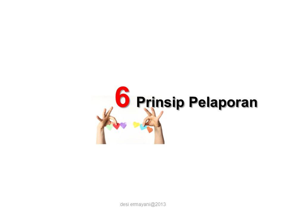 6 Prinsip Pelaporan desi ermayani@2013