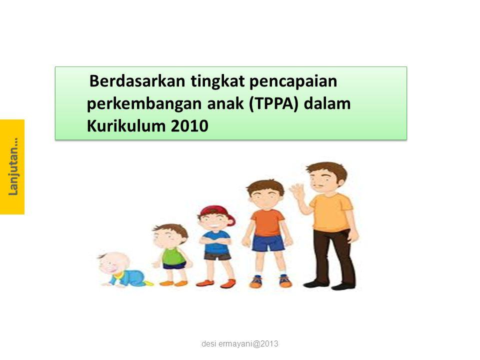 Berdasarkan tingkat pencapaian perkembangan anak (TPPA) dalam Kurikulum 2010