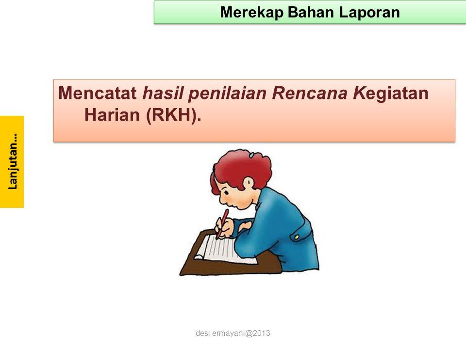 Mencatat hasil penilaian Rencana Kegiatan Harian (RKH).