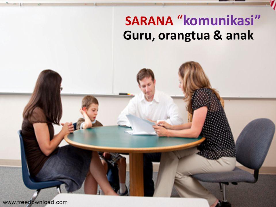 SARANA komunikasi Guru, orangtua & anak www.freedownload.com