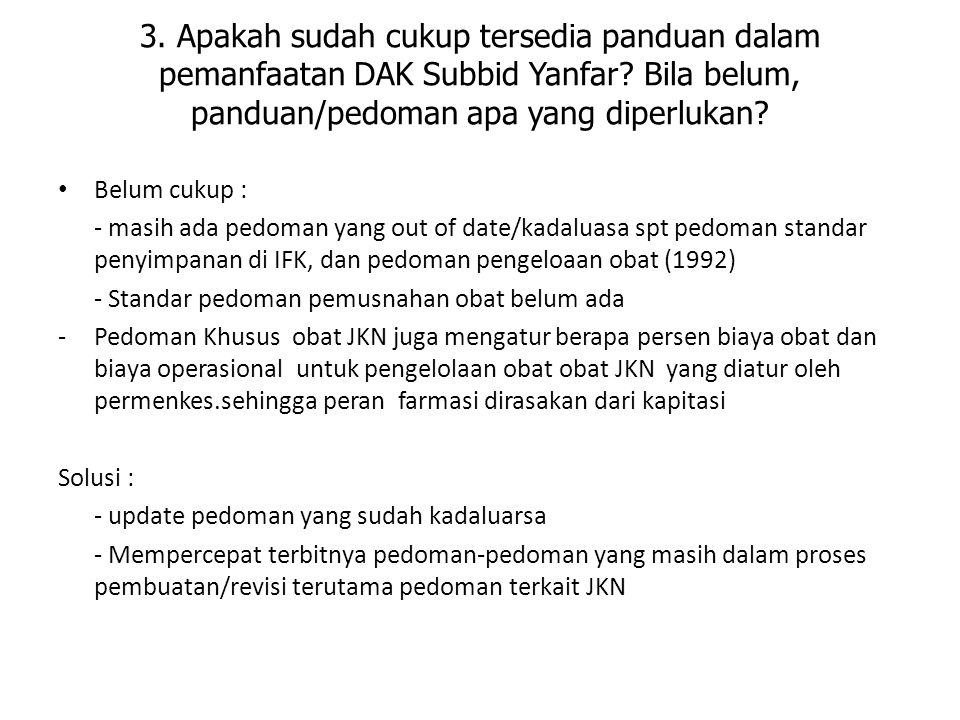 3. Apakah sudah cukup tersedia panduan dalam pemanfaatan DAK Subbid Yanfar Bila belum, panduan/pedoman apa yang diperlukan