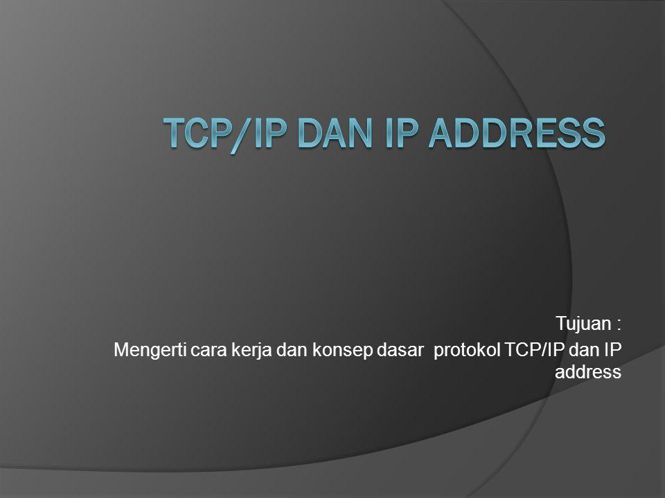 TCP/IP Dan IP address Tujuan :