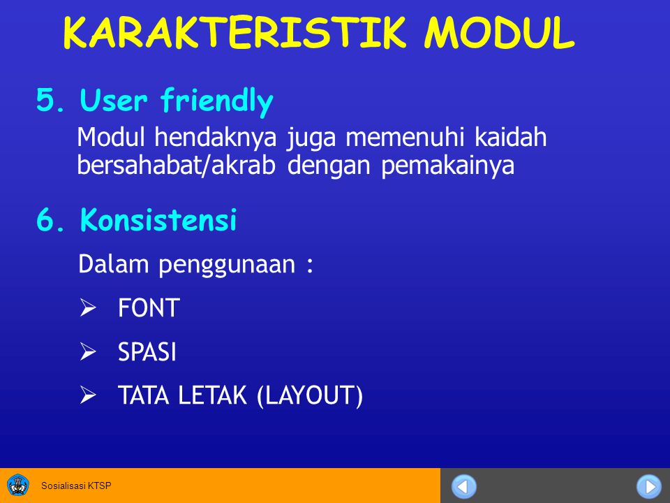KARAKTERISTIK MODUL 5. User friendly 6. Konsistensi