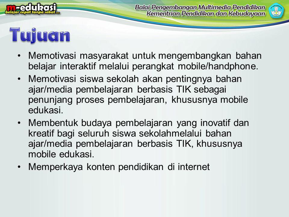 Tujuan Memotivasi masyarakat untuk mengembangkan bahan belajar interaktif melalui perangkat mobile/handphone.