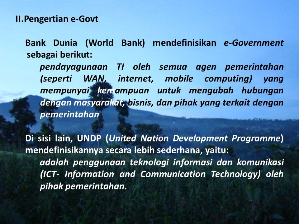 II.Pengertian e-Govt Bank Dunia (World Bank) mendefinisikan e-Government sebagai berikut: