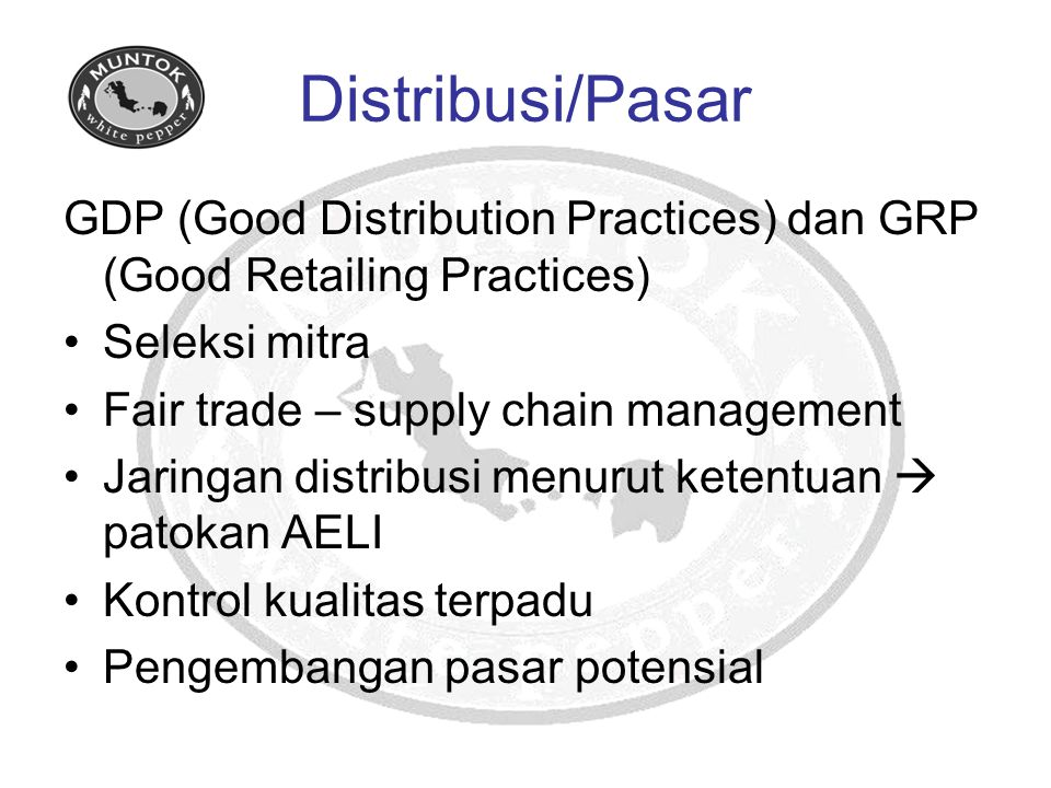 Distribusi/Pasar GDP (Good Distribution Practices) dan GRP (Good Retailing Practices) Seleksi mitra.