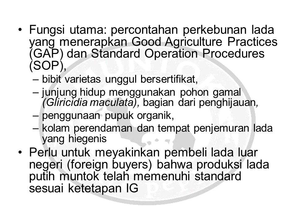 Fungsi utama: percontahan perkebunan lada yang menerapkan Good Agriculture Practices (GAP) dan Standard Operation Procedures (SOP),