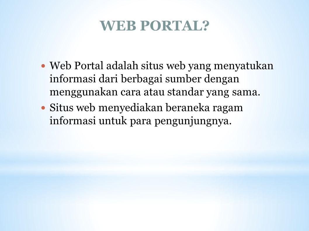 WEB PORTAL Web Portal adalah situs web yang menyatukan informasi dari berbagai sumber dengan menggunakan cara atau standar yang sama.