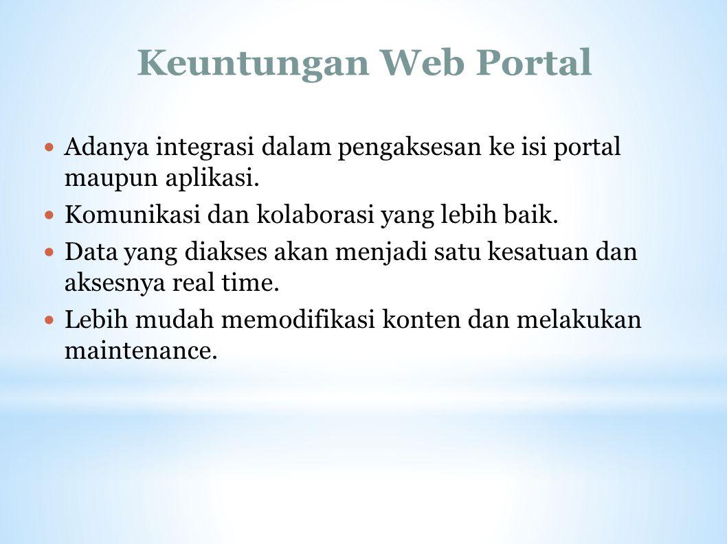 Keuntungan Web Portal Adanya integrasi dalam pengaksesan ke isi portal maupun aplikasi. Komunikasi dan kolaborasi yang lebih baik.