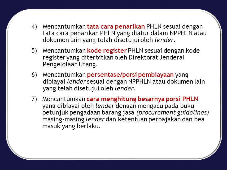 Mencantumkan tata cara penarikan PHLN sesuai dengan tata cara penarikan PHLN yang diatur dalam NPPHLN atau dokumen lain yang telah disetujui oleh lender.