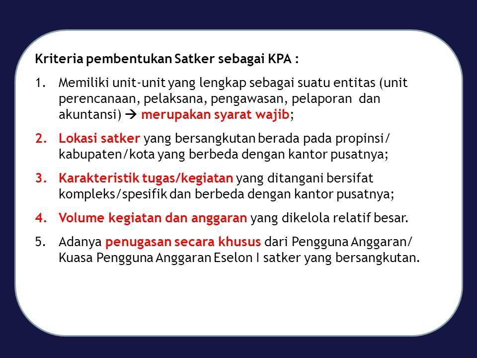 Kriteria pembentukan Satker sebagai KPA :