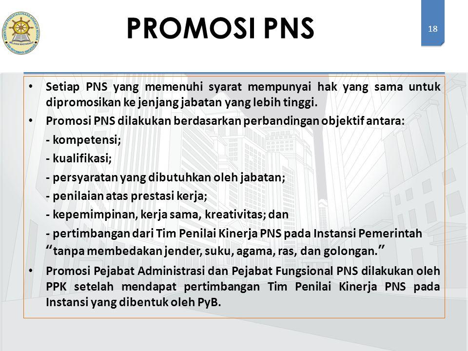 PROMOSI PNS Setiap PNS yang memenuhi syarat mempunyai hak yang sama untuk dipromosikan ke jenjang jabatan yang lebih tinggi.