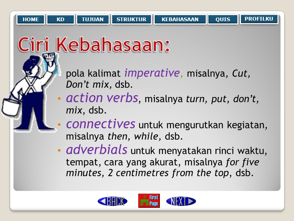 Ciri Kebahasaan: action verbs, misalnya turn, put, don't, mix, dsb.