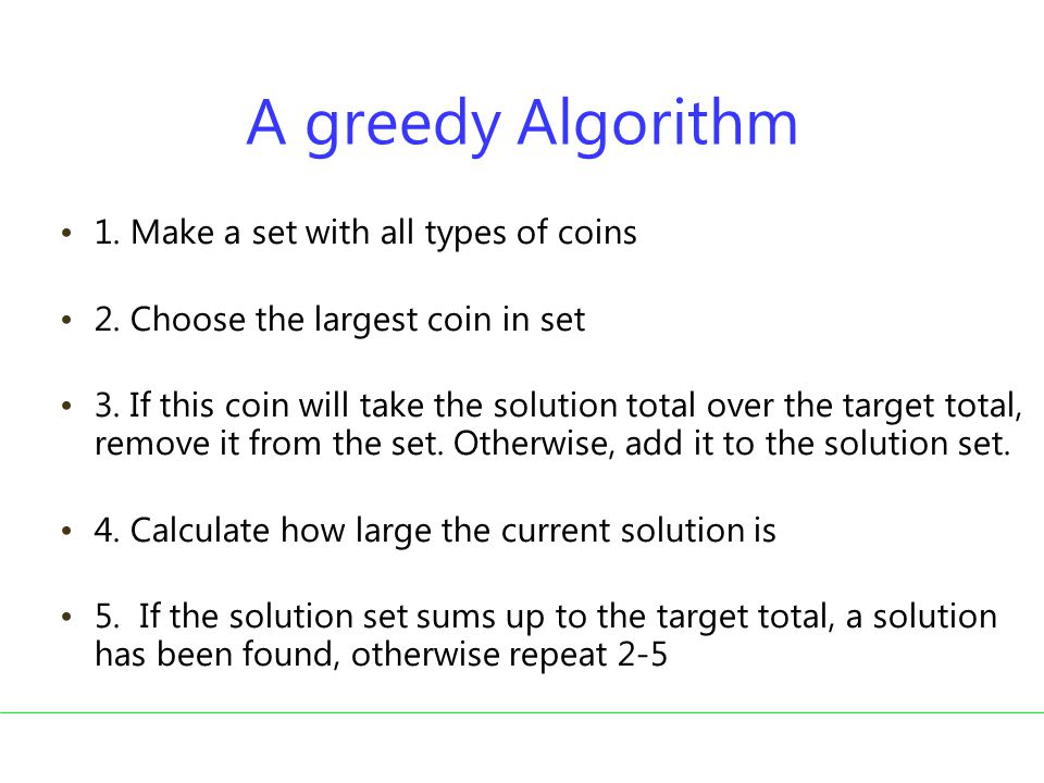 A greedy Algorithm 1. Make a set with all types of coins