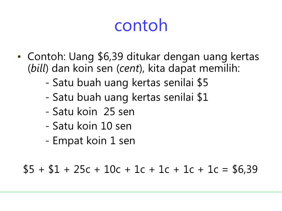 contoh Contoh: Uang $6,39 ditukar dengan uang kertas (bill) dan koin sen (cent), kita dapat memilih:
