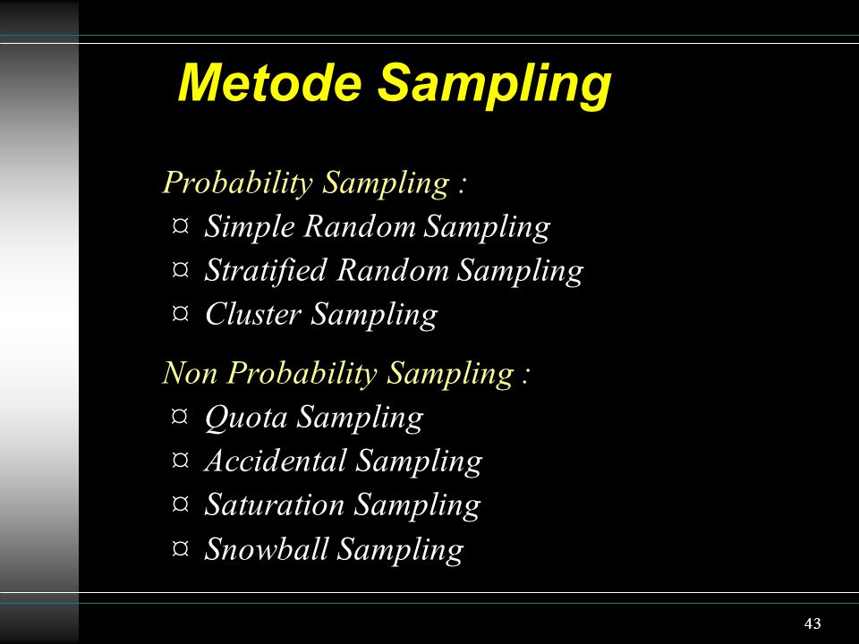Metode Sampling Probability Sampling : ¤ Simple Random Sampling