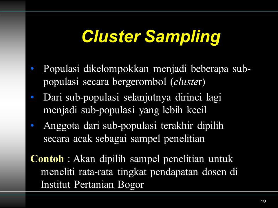 Cluster Sampling Populasi dikelompokkan menjadi beberapa sub- populasi secara bergerombol (cluster)