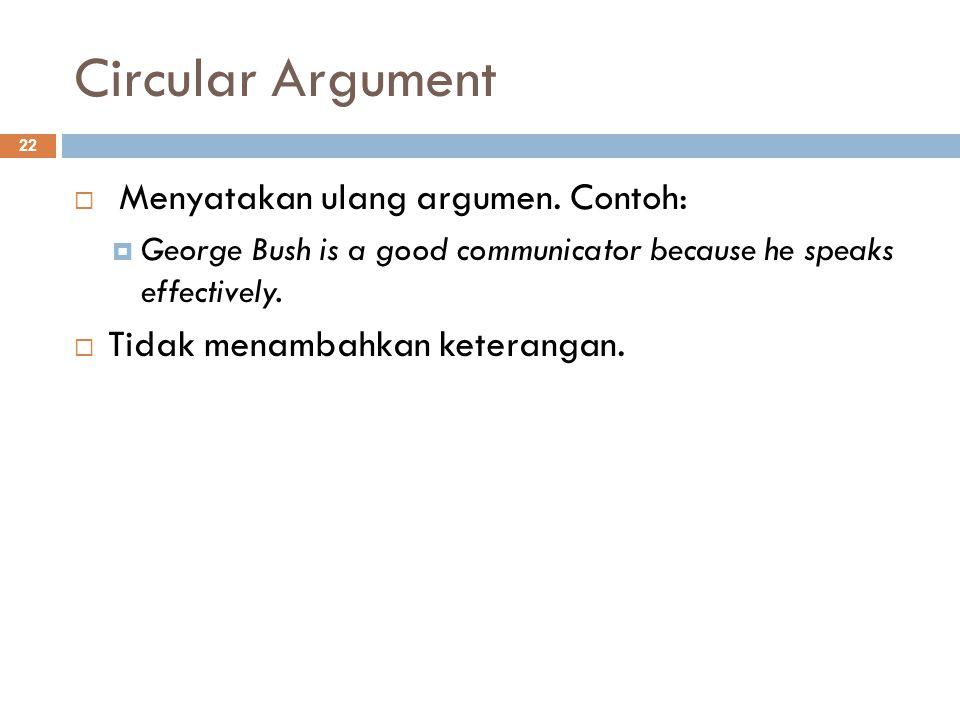 Circular Argument Menyatakan ulang argumen. Contoh: