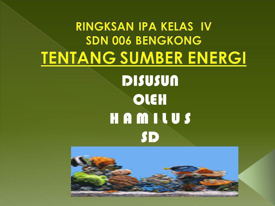 RINGKSAN IPA KELAS IV SDN 006 BENGKONG TENTANG SUMBER ENERGI