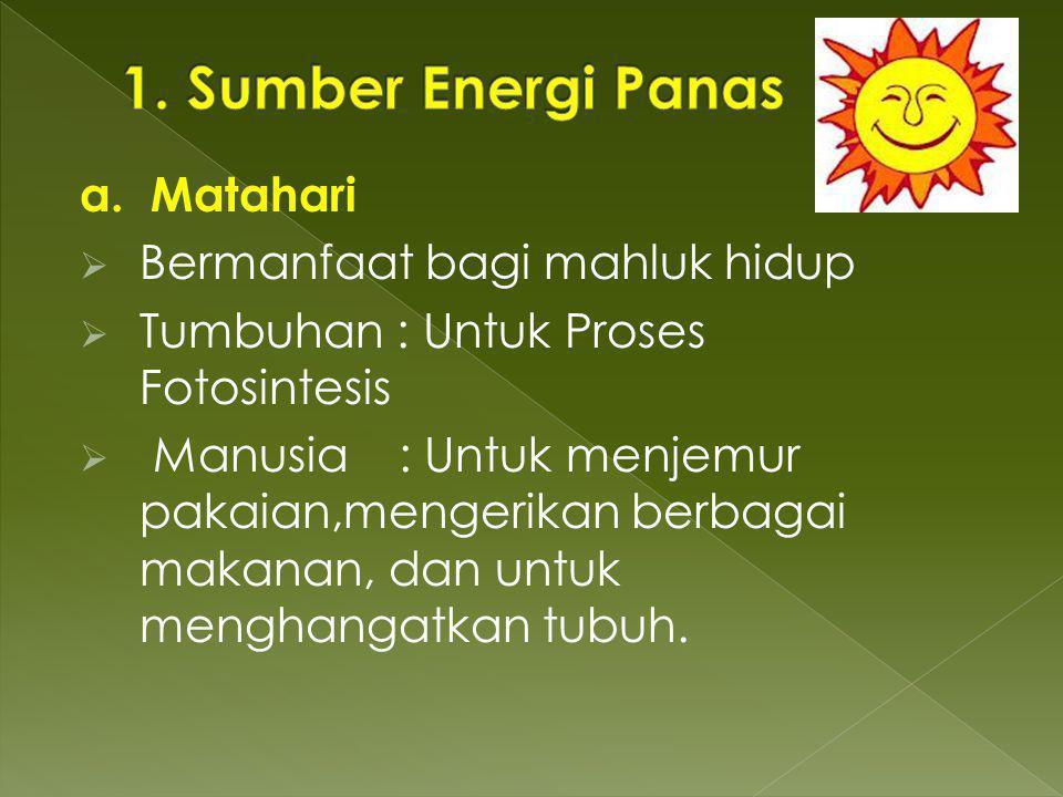 1. Sumber Energi Panas a. Matahari Bermanfaat bagi mahluk hidup