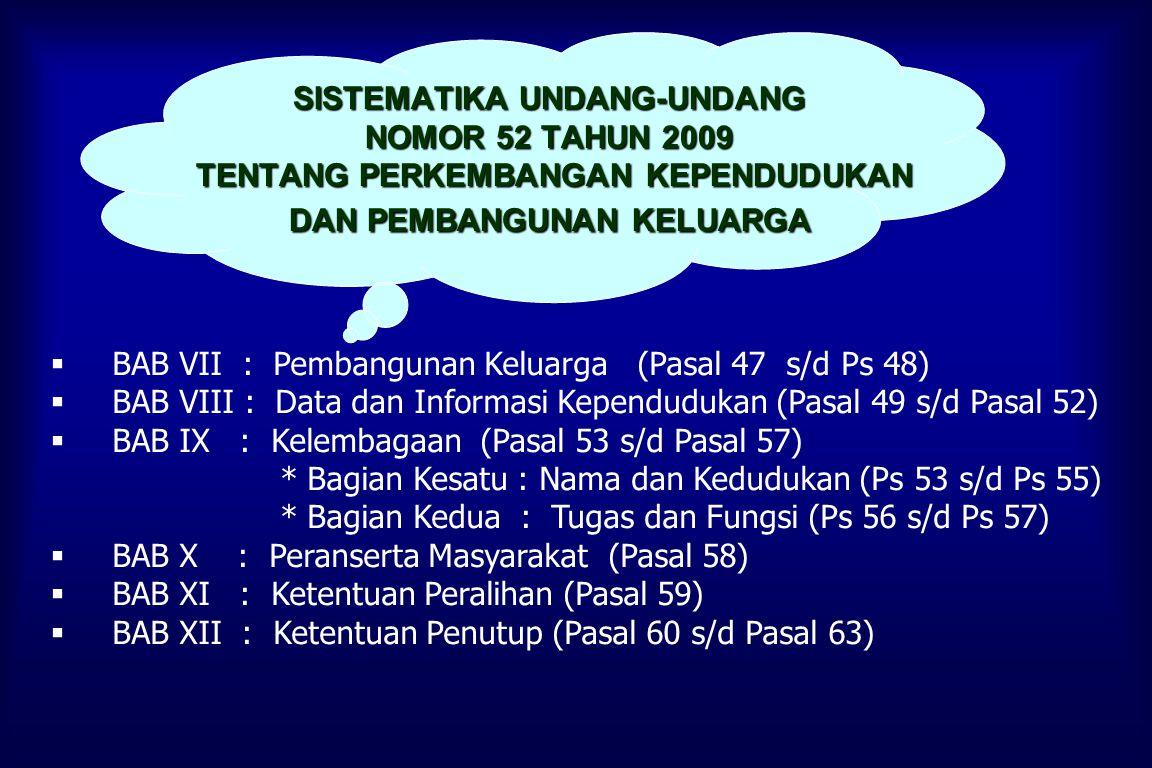 SISTEMATIKA UNDANG-UNDANG NOMOR 52 TAHUN 2009 TENTANG PERKEMBANGAN KEPENDUDUKAN DAN PEMBANGUNAN KELUARGA