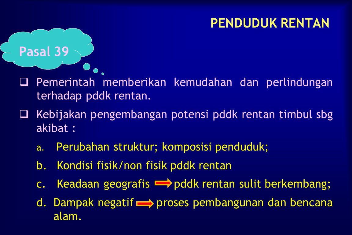 PENDUDUK RENTAN Pasal 39. Pemerintah memberikan kemudahan dan perlindungan terhadap pddk rentan.
