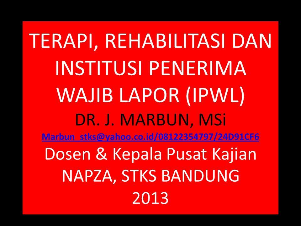 TERAPI, REHABILITASI DAN INSTITUSI PENERIMA WAJIB LAPOR (IPWL) DR. J