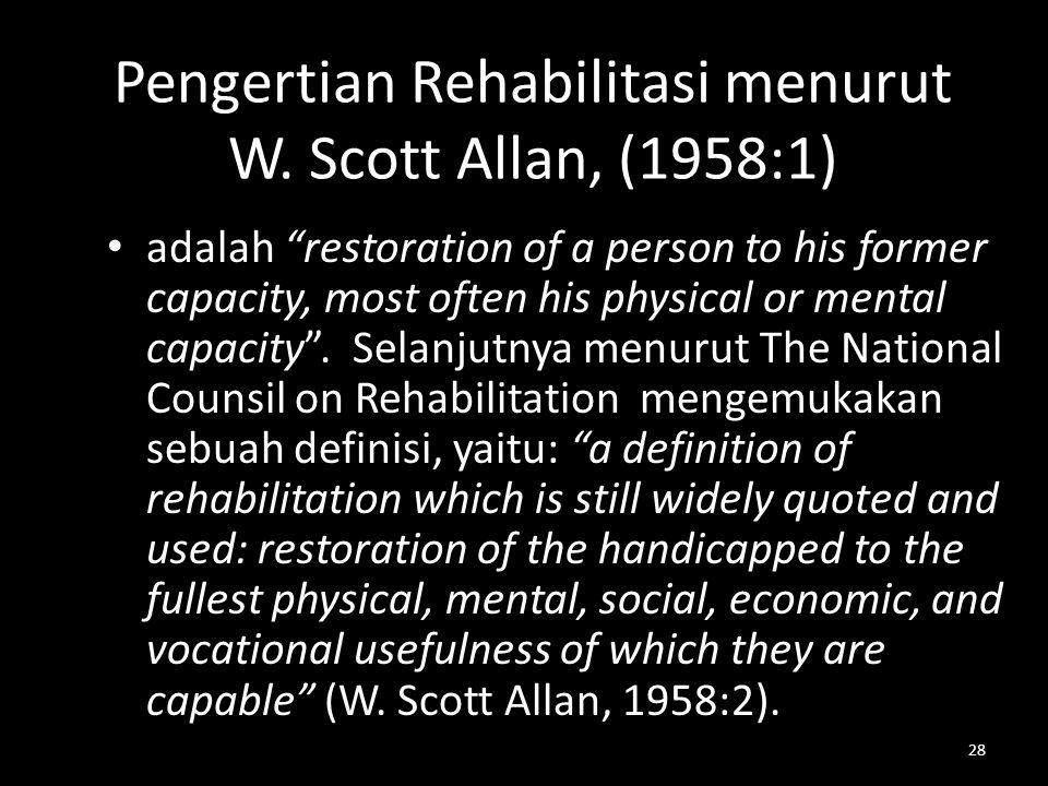 Pengertian Rehabilitasi menurut W. Scott Allan, (1958:1)