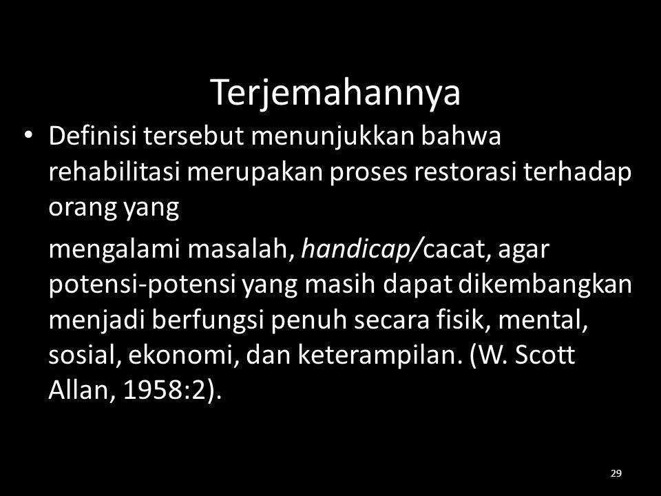Terjemahannya Definisi tersebut menunjukkan bahwa rehabilitasi merupakan proses restorasi terhadap orang yang.