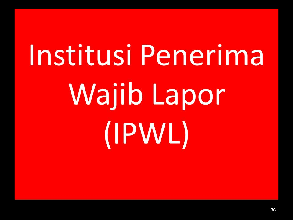 Institusi Penerima Wajib Lapor (IPWL)