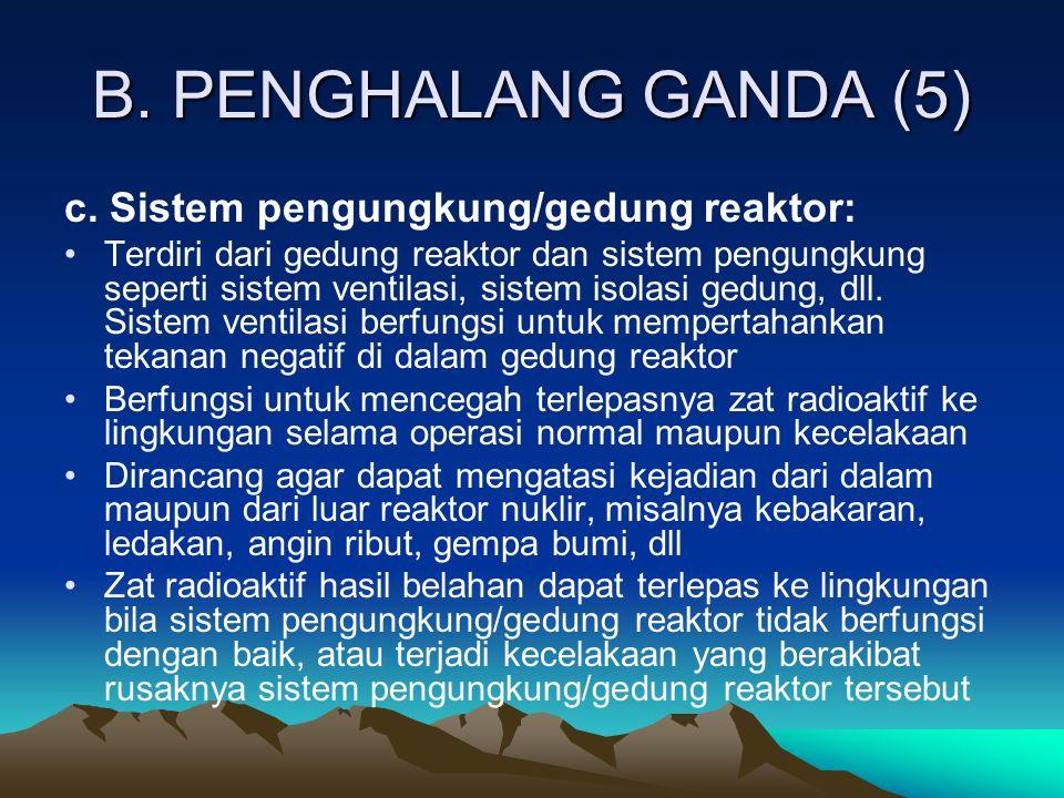B. PENGHALANG GANDA (5) c. Sistem pengungkung/gedung reaktor: