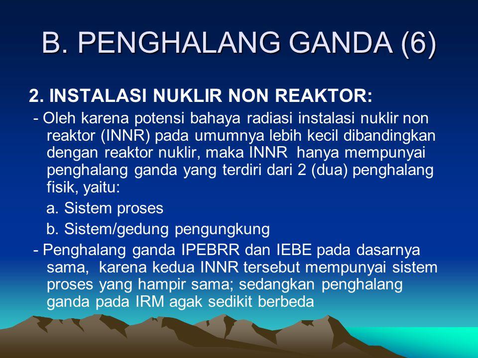 B. PENGHALANG GANDA (6) 2. INSTALASI NUKLIR NON REAKTOR: