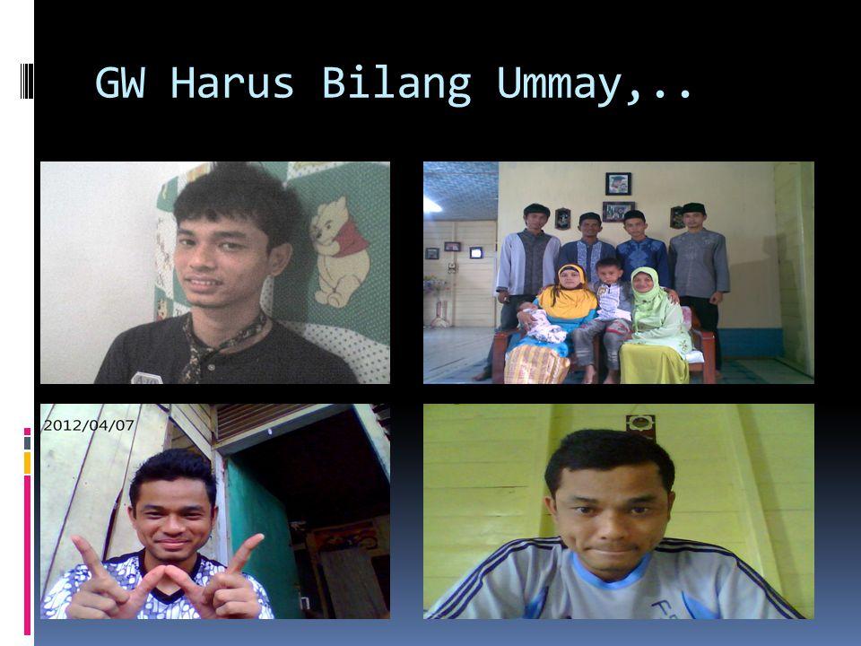 GW Harus Bilang Ummay,..