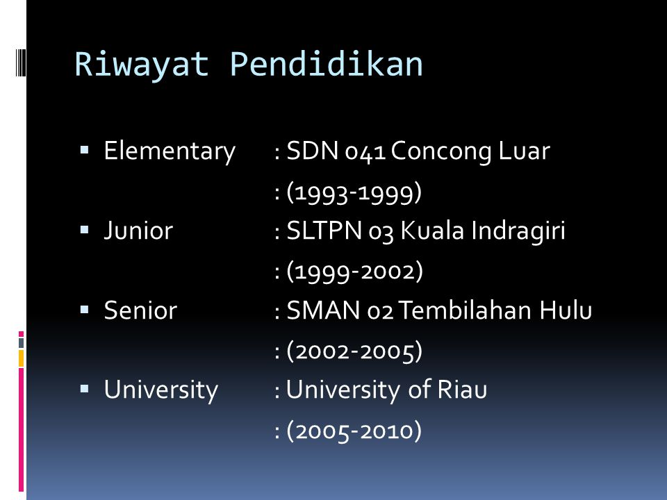 Riwayat Pendidikan Elementary : SDN 041 Concong Luar : (1993-1999)