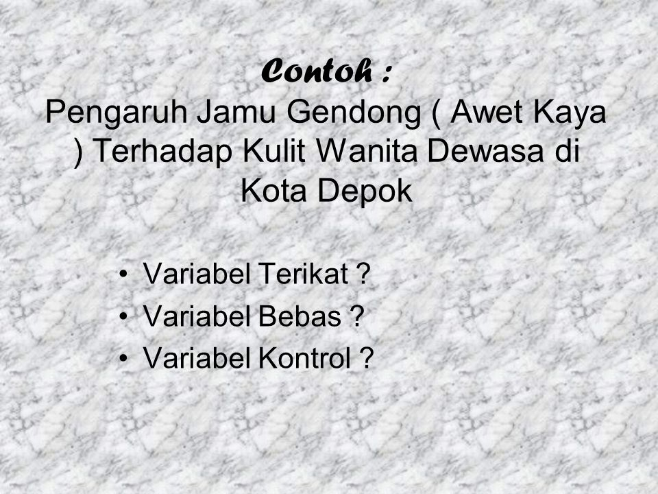 Contoh : Pengaruh Jamu Gendong ( Awet Kaya ) Terhadap Kulit Wanita Dewasa di Kota Depok