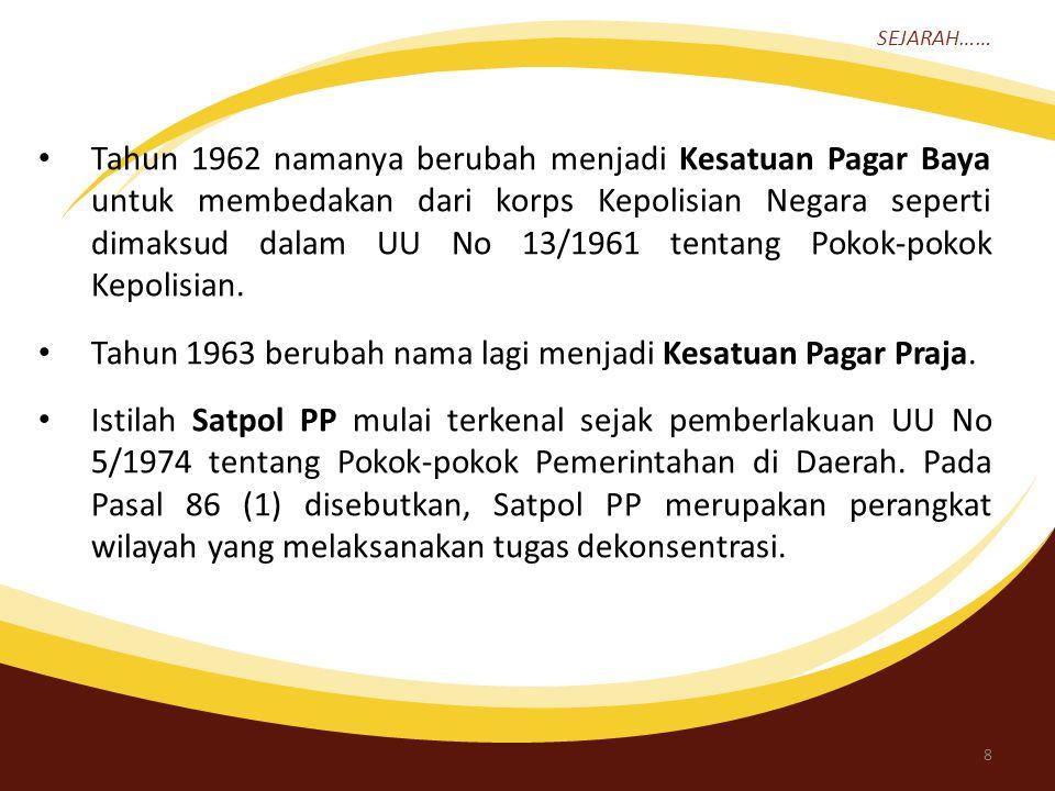 Tahun 1963 berubah nama lagi menjadi Kesatuan Pagar Praja.