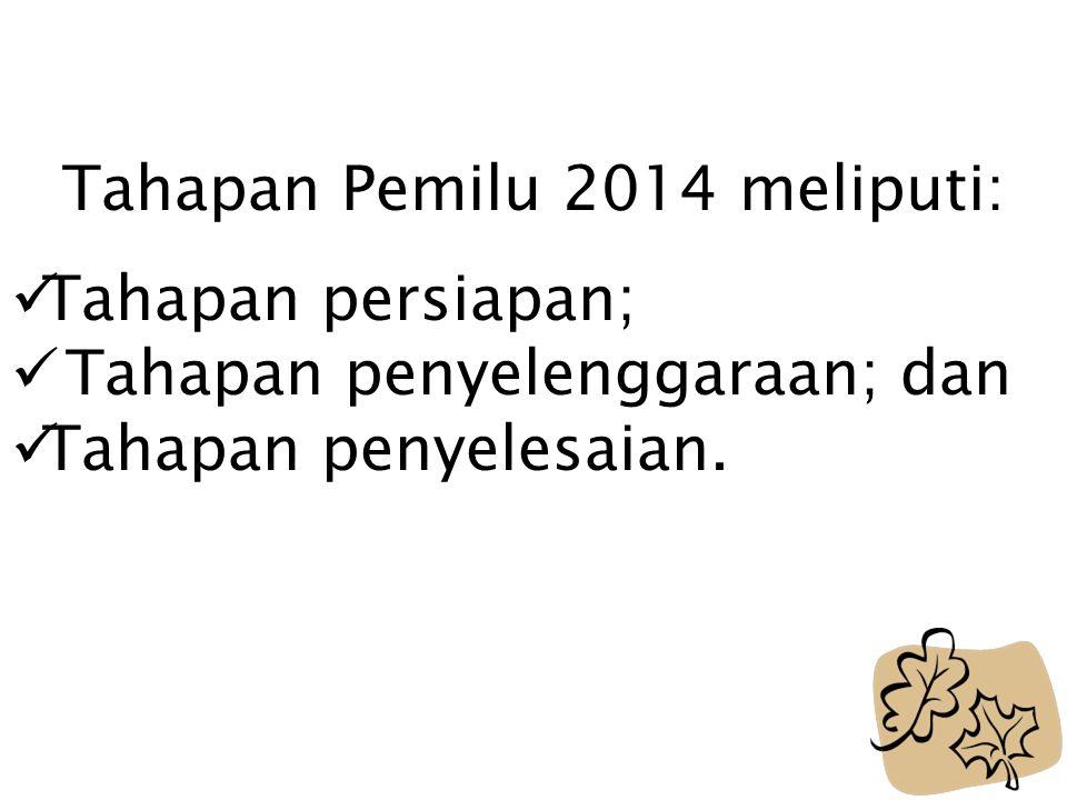 Tahapan Pemilu 2014 meliputi:
