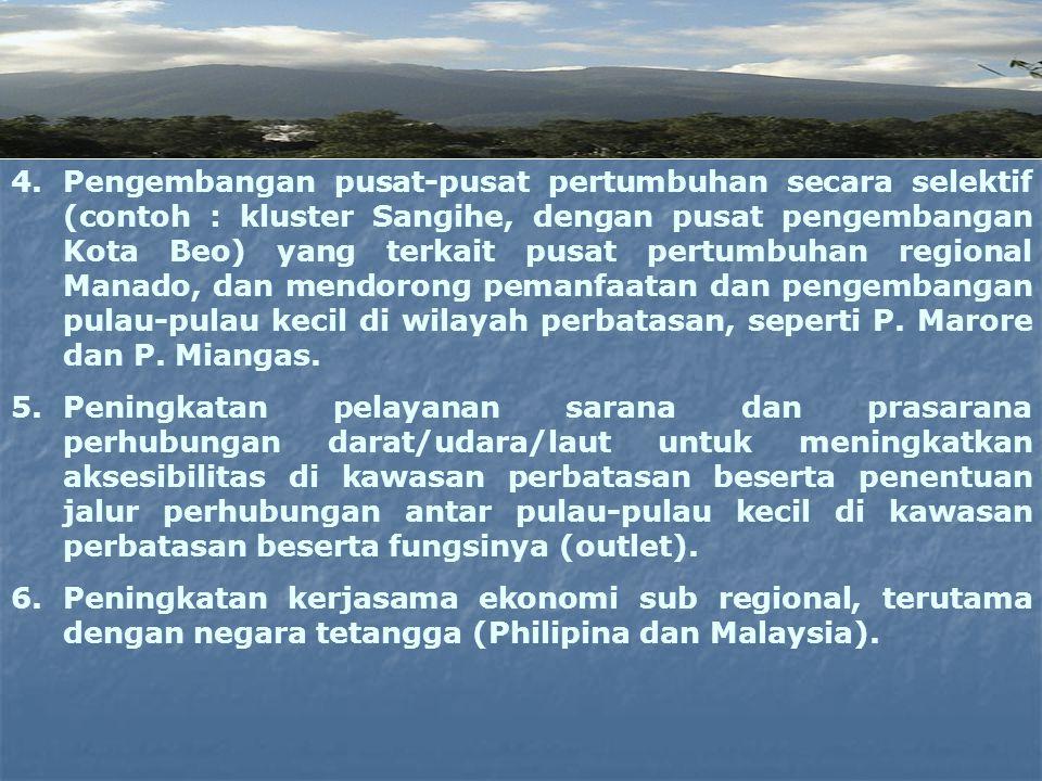 Pengembangan pusat-pusat pertumbuhan secara selektif (contoh : kluster Sangihe, dengan pusat pengembangan Kota Beo) yang terkait pusat pertumbuhan regional Manado, dan mendorong pemanfaatan dan pengembangan pulau-pulau kecil di wilayah perbatasan, seperti P. Marore dan P. Miangas.