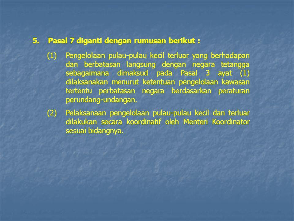 5. Pasal 7 diganti dengan rumusan berikut :