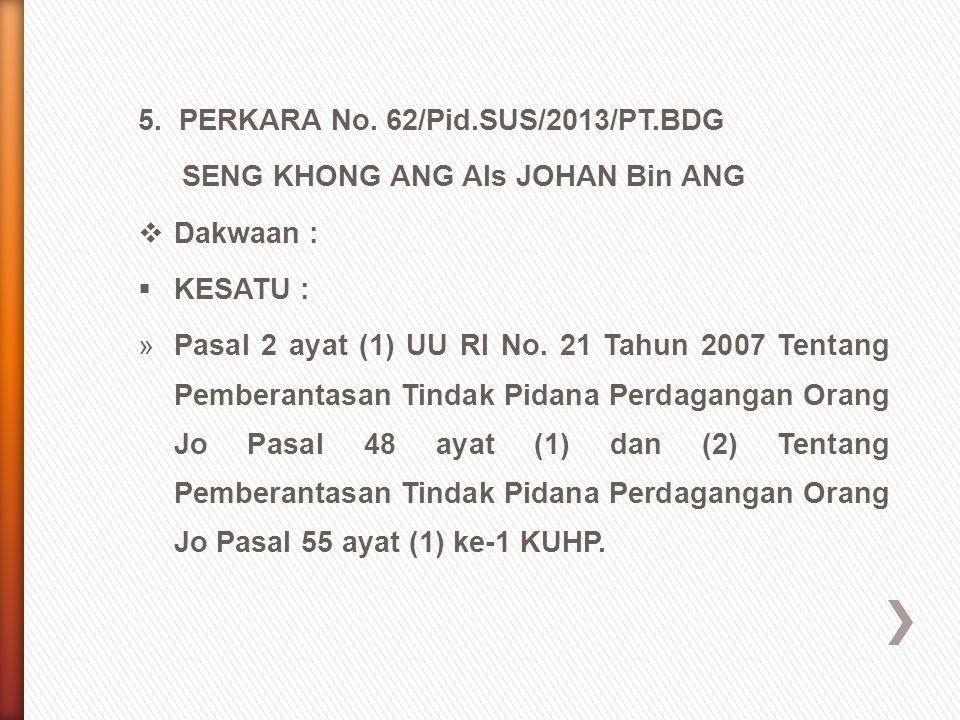 5. PERKARA No. 62/Pid.SUS/2013/PT.BDG