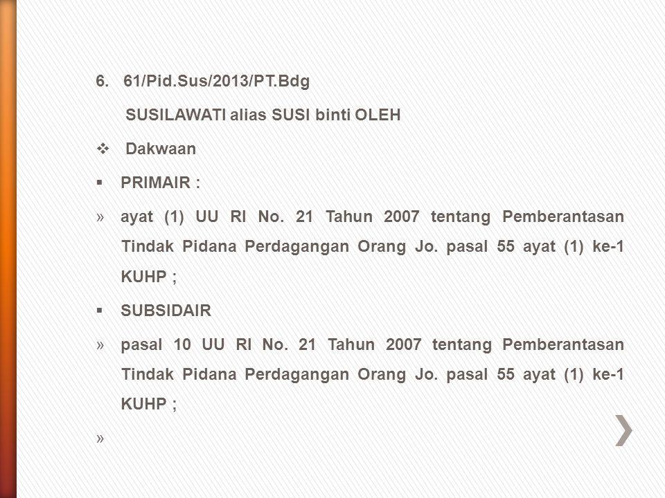 6. 61/Pid.Sus/2013/PT.Bdg SUSILAWATI alias SUSI binti OLEH. Dakwaan. PRIMAIR :