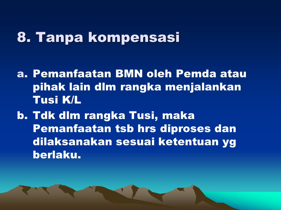8. Tanpa kompensasi Pemanfaatan BMN oleh Pemda atau pihak lain dlm rangka menjalankan Tusi K/L.
