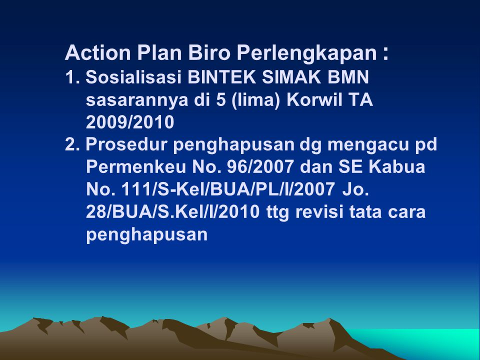 Action Plan Biro Perlengkapan : 1. Sosialisasi BINTEK SIMAK BMN