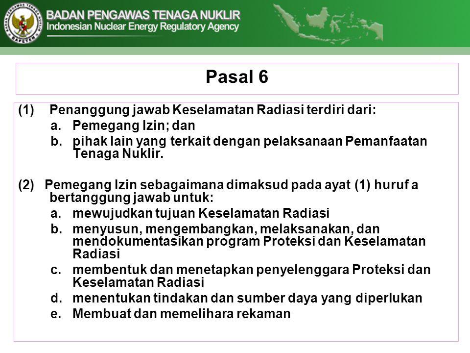 Pasal 6 Penanggung jawab Keselamatan Radiasi terdiri dari: