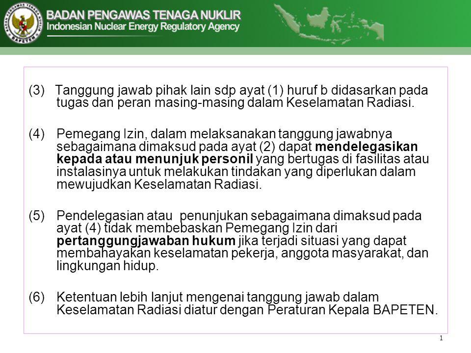 (3) Tanggung jawab pihak lain sdp ayat (1) huruf b didasarkan pada tugas dan peran masing-masing dalam Keselamatan Radiasi.