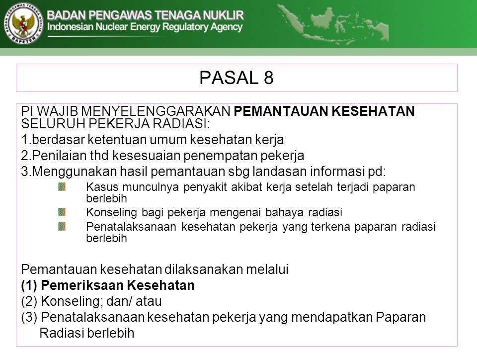 PASAL 8 PI WAJIB MENYELENGGARAKAN PEMANTAUAN KESEHATAN SELURUH PEKERJA RADIASI: berdasar ketentuan umum kesehatan kerja.