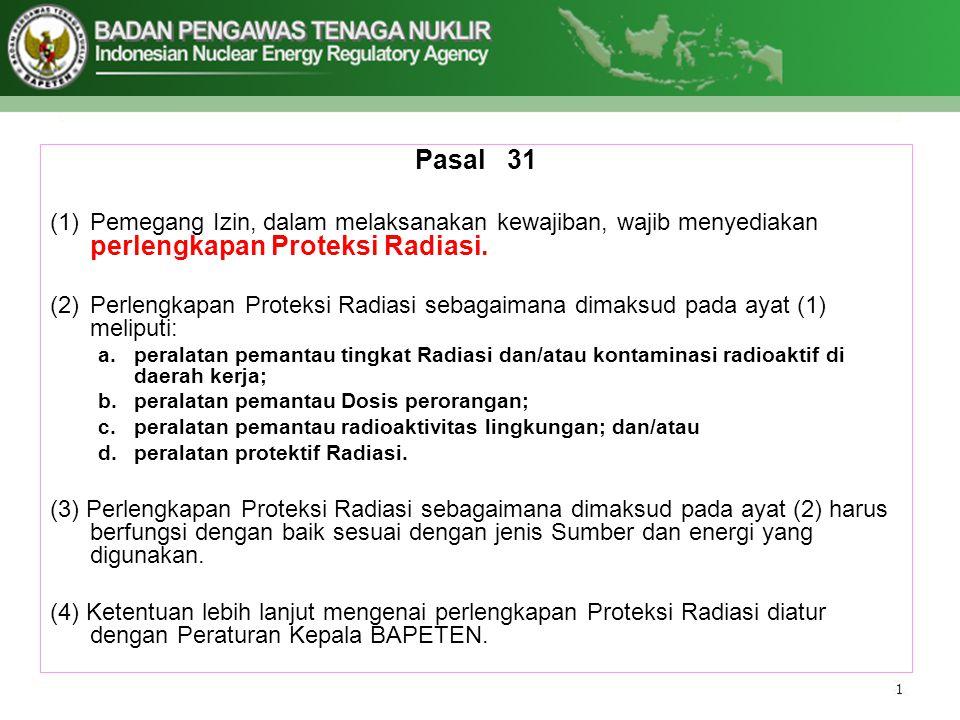 Pasal 31 Pemegang Izin, dalam melaksanakan kewajiban, wajib menyediakan perlengkapan Proteksi Radiasi.
