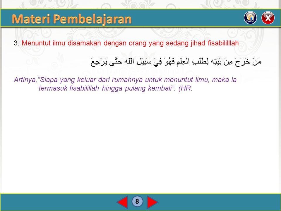 Materi Pembelajaran 3. Menuntut ilmu disamakan dengan orang yang sedang jihad fisabililllah.