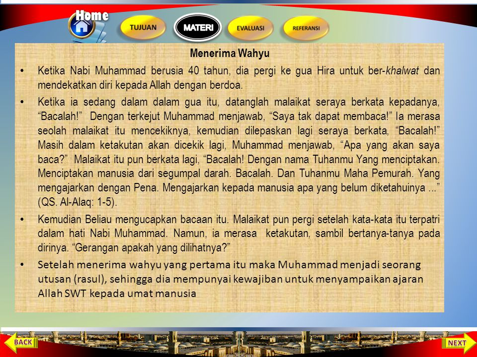 Menerima Wahyu Ketika Nabi Muhammad berusia 40 tahun, dia pergi ke gua Hira untuk ber-khalwat dan mendekatkan diri kepada Allah dengan berdoa.