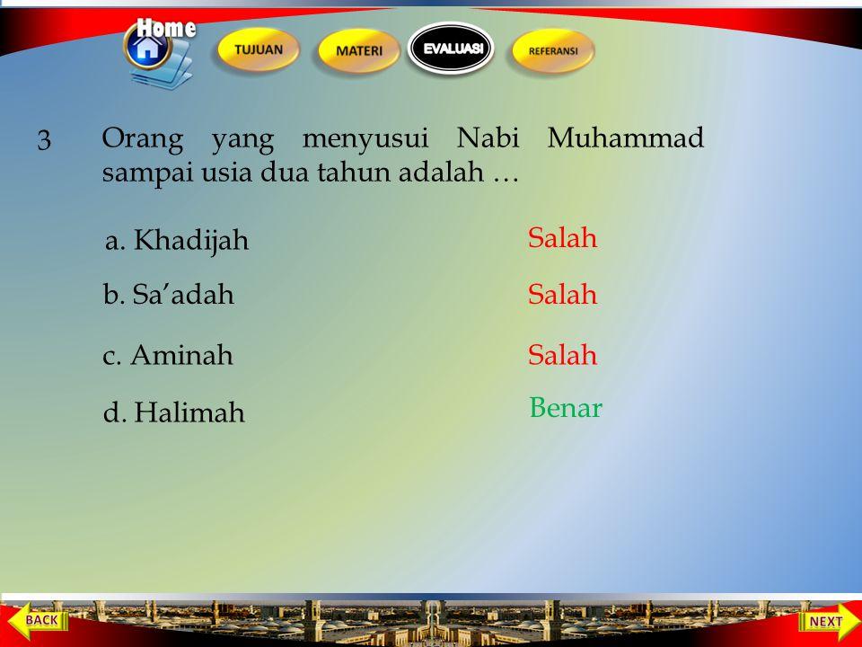3 Orang yang menyusui Nabi Muhammad sampai usia dua tahun adalah … a. Khadijah. Salah. b. Sa'adah.